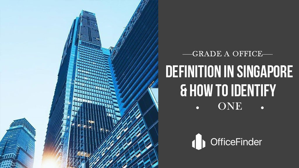 Grade A Office Definition In Singapore And How To Identify One