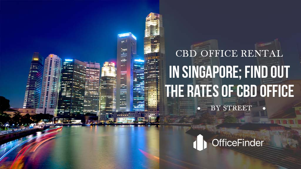 CBD Office Rental in Singapore; Find Out The Rates of CBD Office by Street