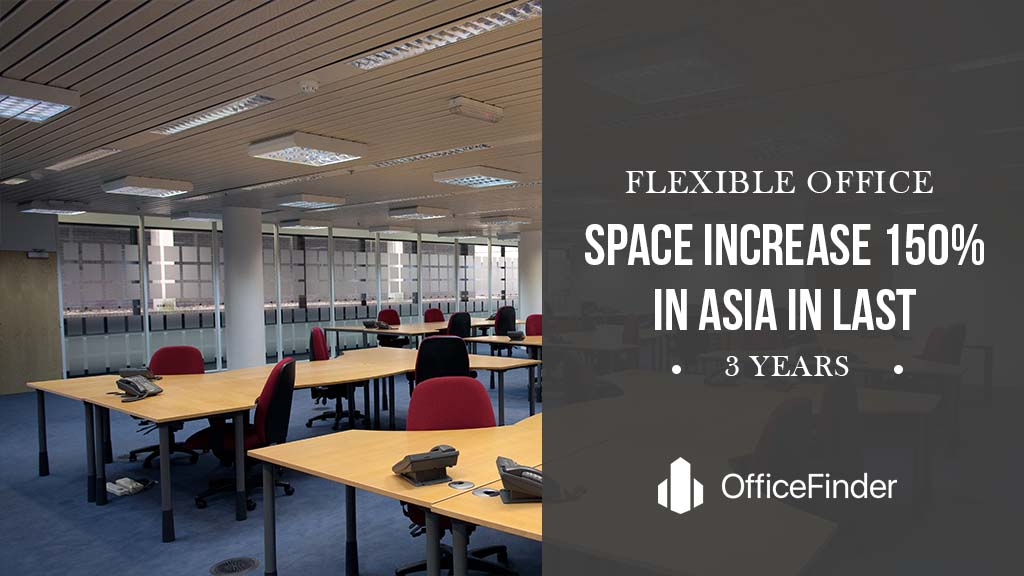 Flexible Office Space increase 150% in asia in last 3 years
