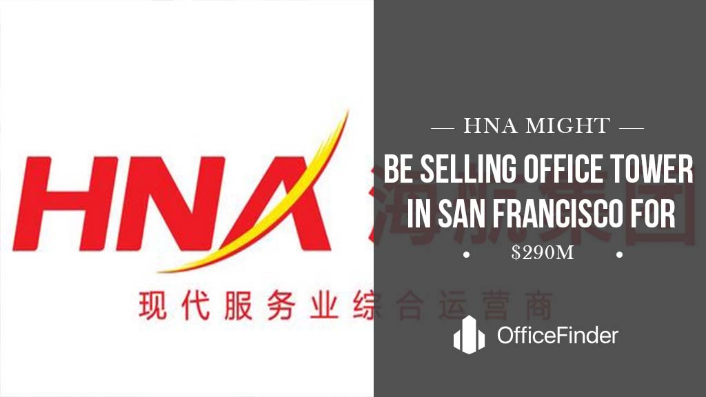 HNA Might be selling office tower in San Francisco at $290M