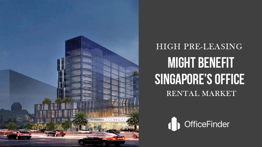 High Pre-Leasing Might Benefit Singapore's Office Rental Market