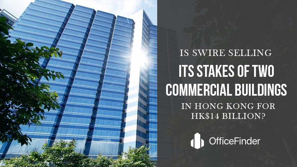 Is Swire Selling Its Stakes of Two Commercial Buildings In Hong Kong For HK$14 Billion?