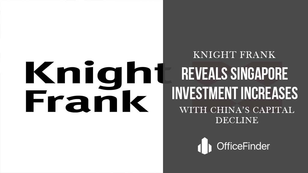 Knight Frank Reveals Singapore Investment Increases With China's Capital Decline