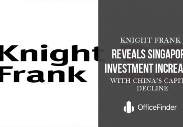 Knight Frank reveals singapore investment increases with china capital decline
