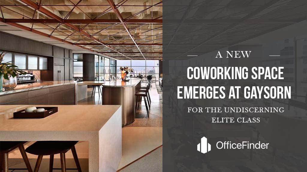 A New Coworking Space Emerges At Gaysorn For The Undiscerning Elite Class