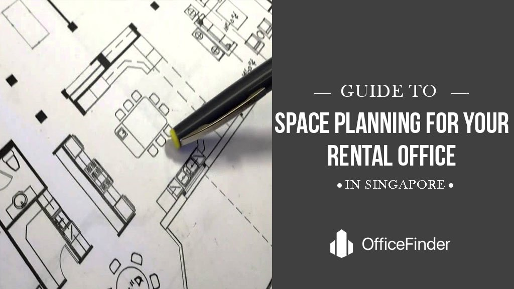 Guide To Space Planning For Your Rental Office Space in Singapore