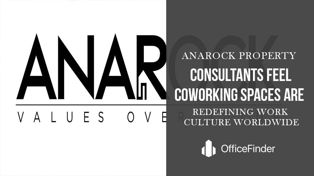 ANAROCK Property Consultants Feel Coworking Spaces Are Redefining Work Culture Worldwide