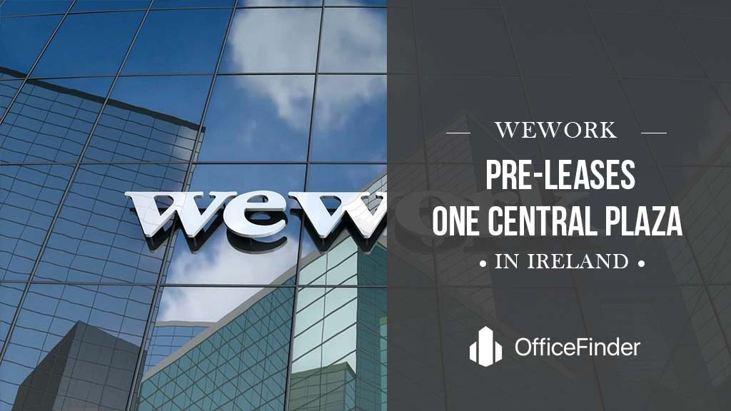 WeWork Pre-Leases One Central Plaza in Ireland