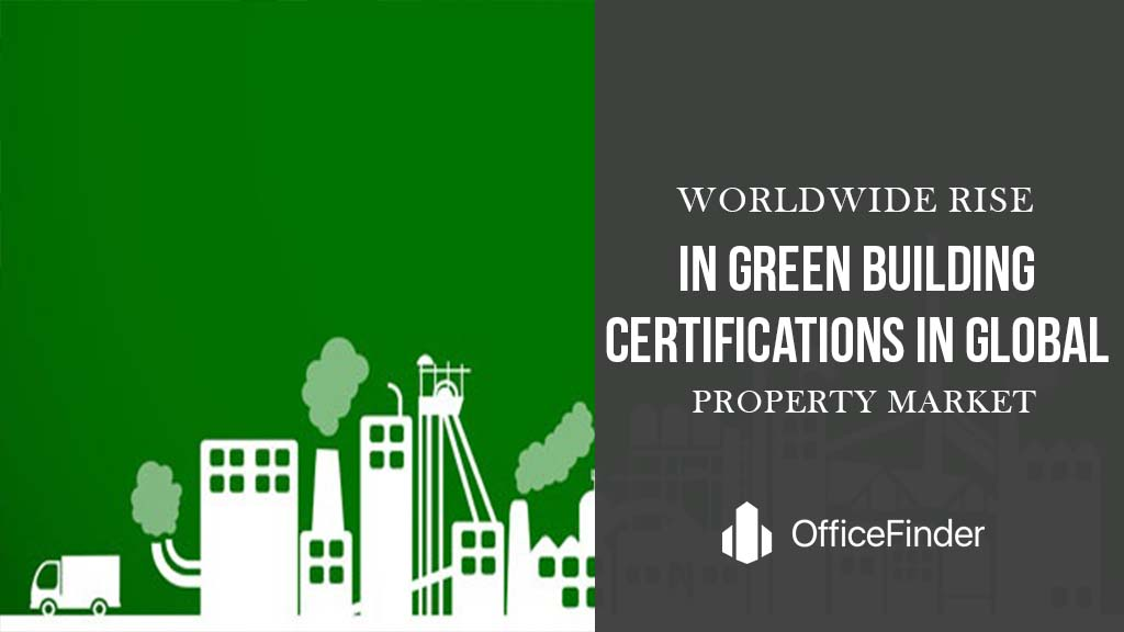 Worldwide Rise In Green Building Certifications In Global Property Markets