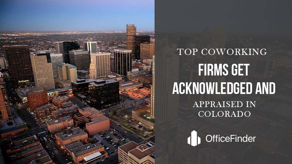 Top Coworking Firms Get Acknowledged And Appraised In Colorado