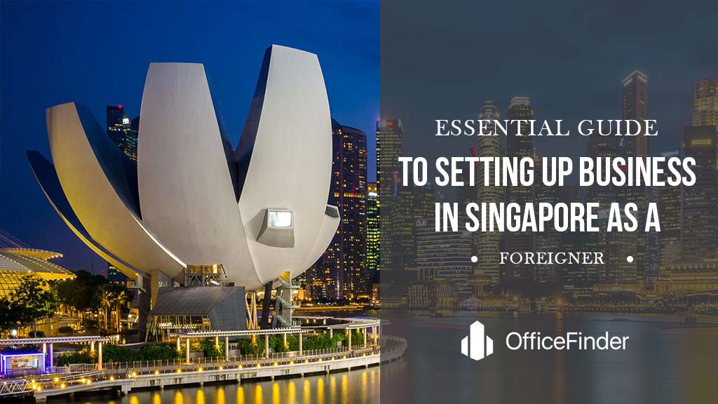 Essential Guide To Setting Up Business in Singapore As a Foreigner
