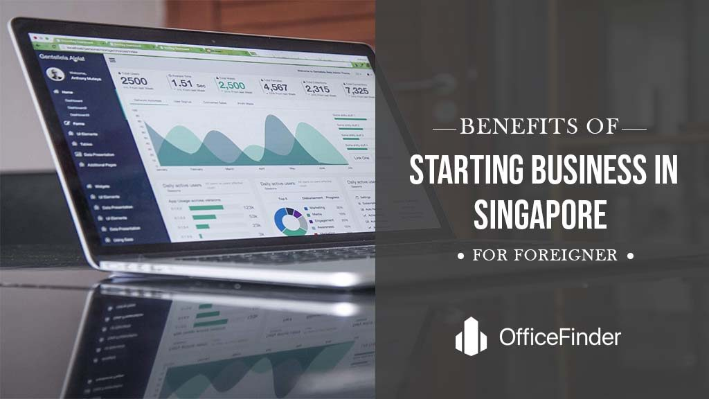 BENEFITS OF STARTING BUSINESS IN SINGAPORE FOR FOREIGNER