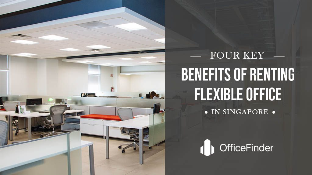 FOUR KEY BENEFITS OF RENTING FLEXIBLE OFFICE IN SINGAPORE