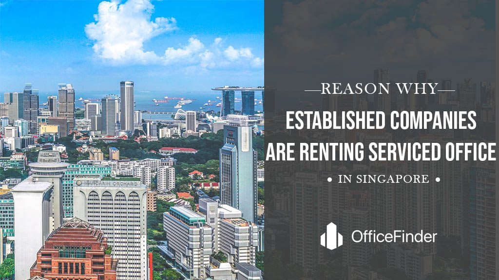 REASONS WHY ESTABLISHED COMPANIES ARE RENTING SERVICED OFFICE IN SINGAPORE