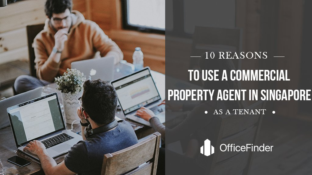 10 Reasons To Use A Commercial Property Agent In Singapore As A Tenant