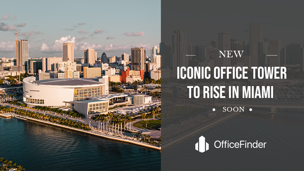 New Iconic Office Tower To Rise In Miami Soon